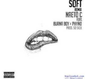 Naeto C - Soft (Remix) (ft. Burna Boy & Phyno) (Prod. By So Sick)